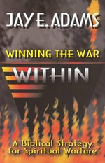 Winning the War Within : A Bibical Strategy for Spiritual Warfare - Jay Edward Adams
