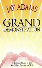 The Grand Demonstration : A Bibical Study of the So-Called Problem of Evil - Jay Edward Adams