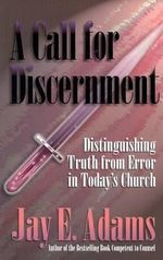 A Call for Discernment : Distinguishing Truth from Error in Today's Church - Jay Edward Adams