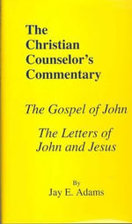 The Gospel of John & Letters of John and Jesus - Jay Edward Adams