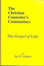 The Gospel of Luke - Jay Edward Adams