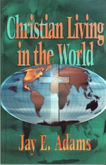 Christian Living in the World - Jay Edward Adams