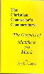 The Gospels of Matthew and Mark - Jay Edward Adams
