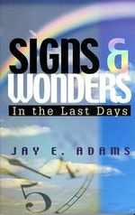 Signs & Wonders : In the Last Days - Jay Edward Adams