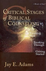 Critical Stages of Biblical Counseling - Jay Edward Adams
