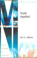 Truth Applied : Ministry Monographs for Modern Times - Jay Edward Adams