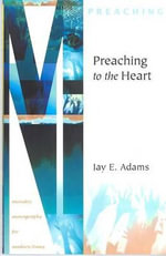 Preaching to the Heart - Jay Edward Adams