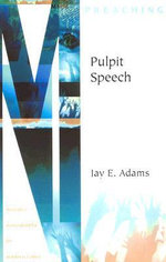 Pulpit Speech : Ministry Monographs for Modern Times - Jay Edward Adams
