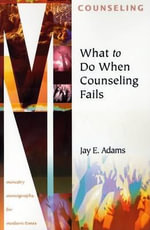 What to Do When Counseling Fails - Jay Edward Adams