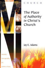 The Place of Authority in Christ's Church - Jay Edward Adams