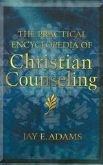 The Practical Encyclopedia of Christian Counseling - Jay Edward Adams