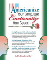 Americanize Your Language and Emotionalize Your Speech! : A Self-Help Conversation Guide on Small Talk American English - Rimaletta Ray
