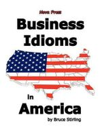 Business Idioms in America - Bruce Stirling