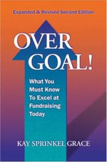 Over Goal! : What You Must Know to Excel at Fundraising Today - Kay Sprinkel Grace