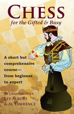 Chess for the Gifted and Busy : A Short But Comprehensive Course From Beginner to Expert (Comprehensive Chess Course Series) - Lev Alburt