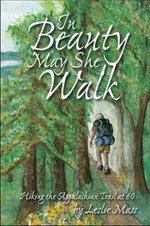 In Beauty May She Walk : Hiking the Appalachian Trail at 60 - Leslie Mass