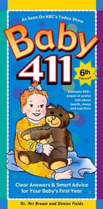 Baby 411 : Clear Answers & Smart Advice for Your Baby's First Year - Ari Brown