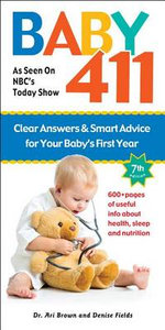 Baby 411 : Clear Answers and Smart Advice for Your Baby's First Year - Ari Brown