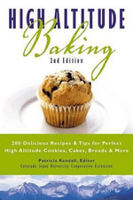 High Altitude Baking : 200 Delicious Recipes & Tips for Perfect High Altitude Cookies, Cakes, Breads & More