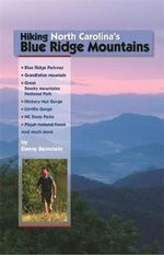 Hiking North Carolina's Blue Ridge Mountains : Blue Ridge Parkway, Great Smoky Mountains National Park, Hickory Nut Gorge, Linville Gorge, NC State Parks, Pisgah National Forestand Much More - Danny Bernstein