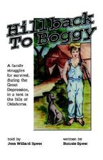 Hillback to Boggy : A Family Struggles for Survival, During the Great Depression, in a Tent in the Hills of Oklahoma - Bonnie S Speer