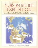 Yukon Relief Expedition : And the Journal of Carl Johan Sakarisassen. - Carl John Sacarisen