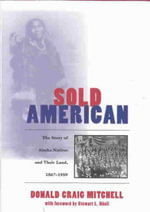 Sold American : The Story of Alaska Natives and Their Land 1867-1959 - Donald Craig Mitchell