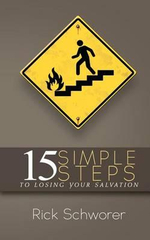 15 Simple Steps to Losing Your Salvation - Rick Schworer