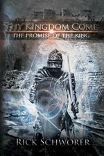 Thy Kingdom Come : The Promise of the King - Rick Schworer