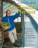 Four-season Harvest : Organic Vegetables from Your Home Garden All Year Long - Eliot Coleman