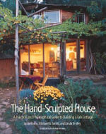 The Hand-Sculpted House : A Philosophical and Practical Guide to Building a Cob Cottage - Ianto Evans