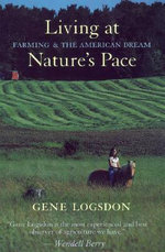 Living at Nature's Pace : Farming and the American Dream - Gene Logsdon