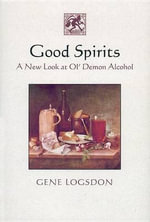 Good Spirits : A New Look at Ol' Demon Alcohol - Gene Logsdon