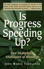 Is Progress Speeding Up? : Our Multiplying Multitudes of Blessings - John Marks Templeton