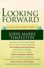 Looking Forward : The Next Forty Years - John Marks Templeton