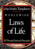 Worldwide Laws of Life : 200 Eternal Spiritual Principles - John Templeton