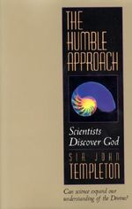 Humble Approach : Scientists Discover God - John Marks Templeton