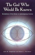 The God Who Would be Known : Revelations of the Divine in Contemporary Science - John Marks Templeton