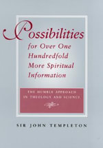 Possibilities for Over One Hundredfold More Spiritual Information : The Humble Approach in Theology and Science - John Templeton