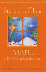 Story of a Clam : A Fable of Discovery and Enlightenment - Rebekah Alezander Dunlap