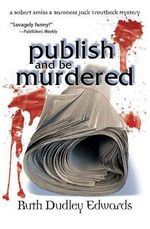 Publish and Be Murdered : A Robert Amiss/Baroness Jack Troutbeck Mystery - Ruth Dudley Edwards