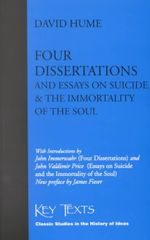 Four Dissertations : And Essays on Suicide and the Immortality of the Soul - David Hume