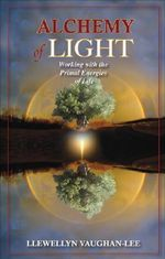 Alchemy of Light : Working with the Primal Energies of Life - Llewellyn Vaughan-Lee