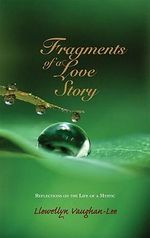 Fragments of a Love Story : Reflections on the Life of a Mystic - Llewellyn Vaughan-Lee