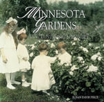 Minnesota Gardens : An Illustrated History - Susan Davis Price