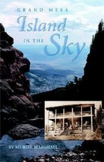 Island in the Sky : The Story of Grand Mesa - Muriel Marshall