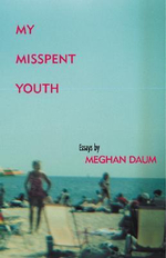 My Misspent Youth : Essays - Meghan Daum