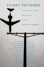 Flight Patterns : A Century of Stories About Flying - Dorothy Spears
