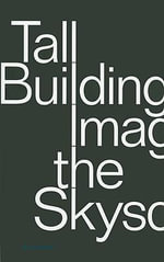 Building Tall : Image of the Skyscraper :  Image of the Skyscraper - Scott Johnson