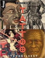 The Tattoo History Sourcebook : A Source Book: An Anthology of Historical Records of Tattooing Throughout the World - Steve Gilbert